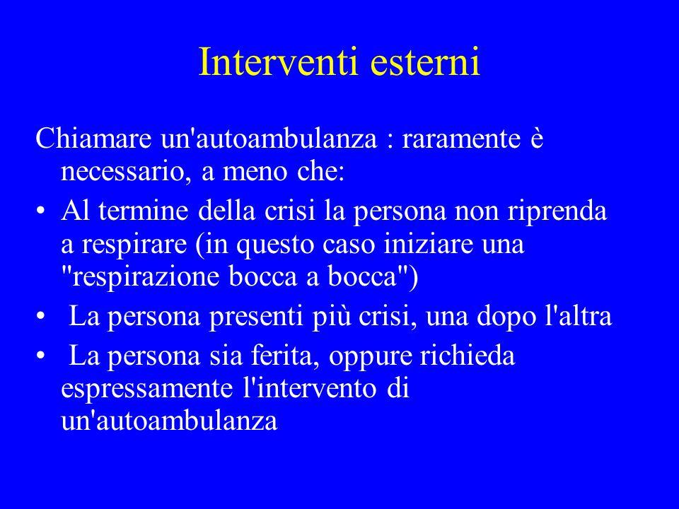 Interventi esterni Chiamare un autoambulanza : raramente è necessario, a meno che: