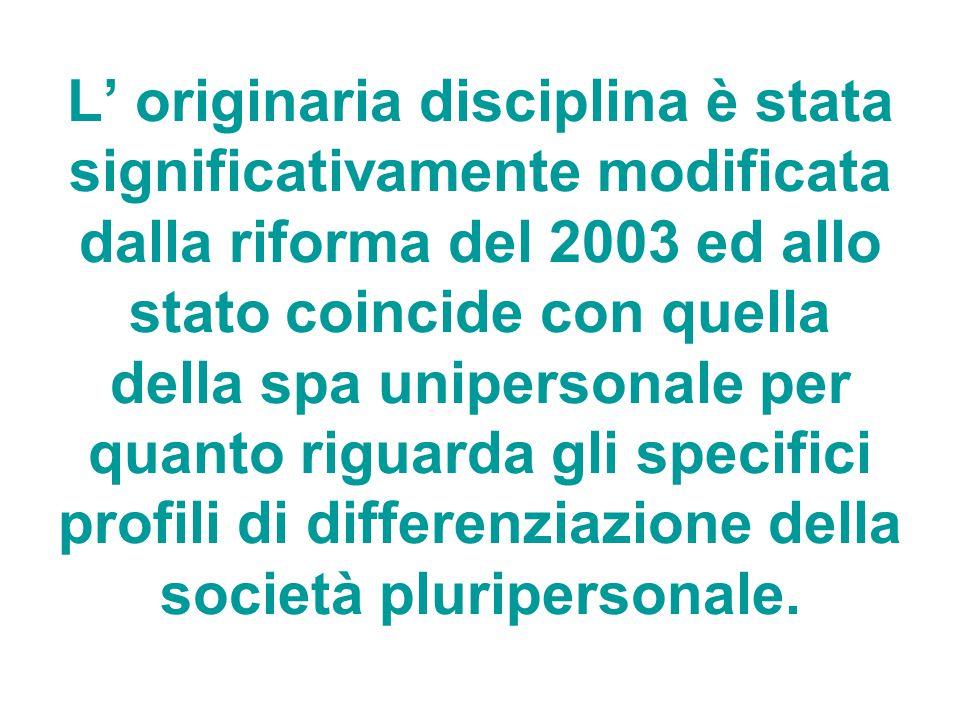 L' originaria disciplina è stata significativamente modificata dalla riforma del 2003 ed allo stato coincide con quella della spa unipersonale per quanto riguarda gli specifici profili di differenziazione della società pluripersonale.