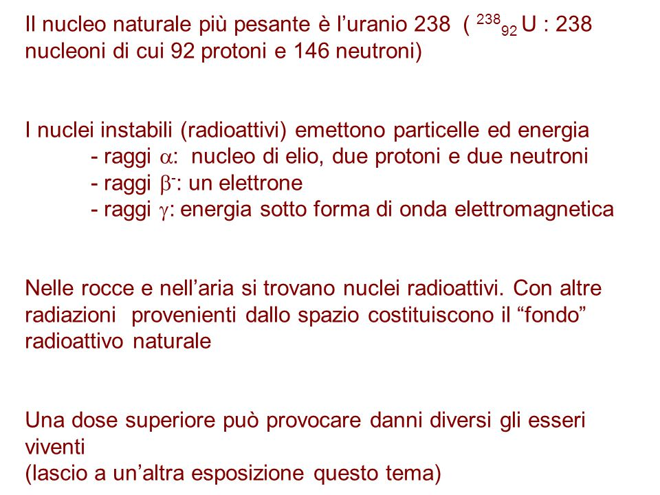 Il nucleo naturale più pesante è l'uranio 238 ( 23892 U : 238 nucleoni di cui 92 protoni e 146 neutroni)
