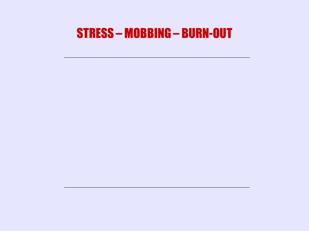 STRESS – MOBBING – BURN-OUT