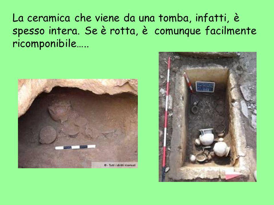 La ceramica che viene da una tomba, infatti, è spesso intera