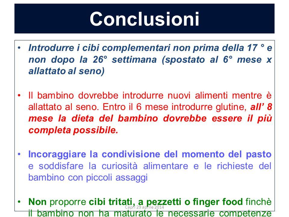 Conclusioni Introdurre i cibi complementari non prima della 17 ° e non dopo la 26° settimana (spostato al 6° mese x allattato al seno)