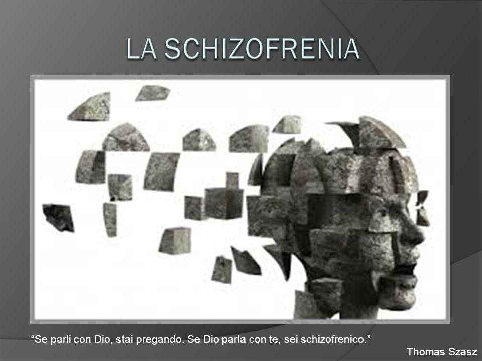 La schizofrenia Se parli con Dio, stai pregando.