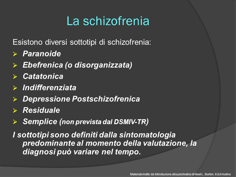 La schizofrenia Esistono diversi sottotipi di schizofrenia: Paranoide