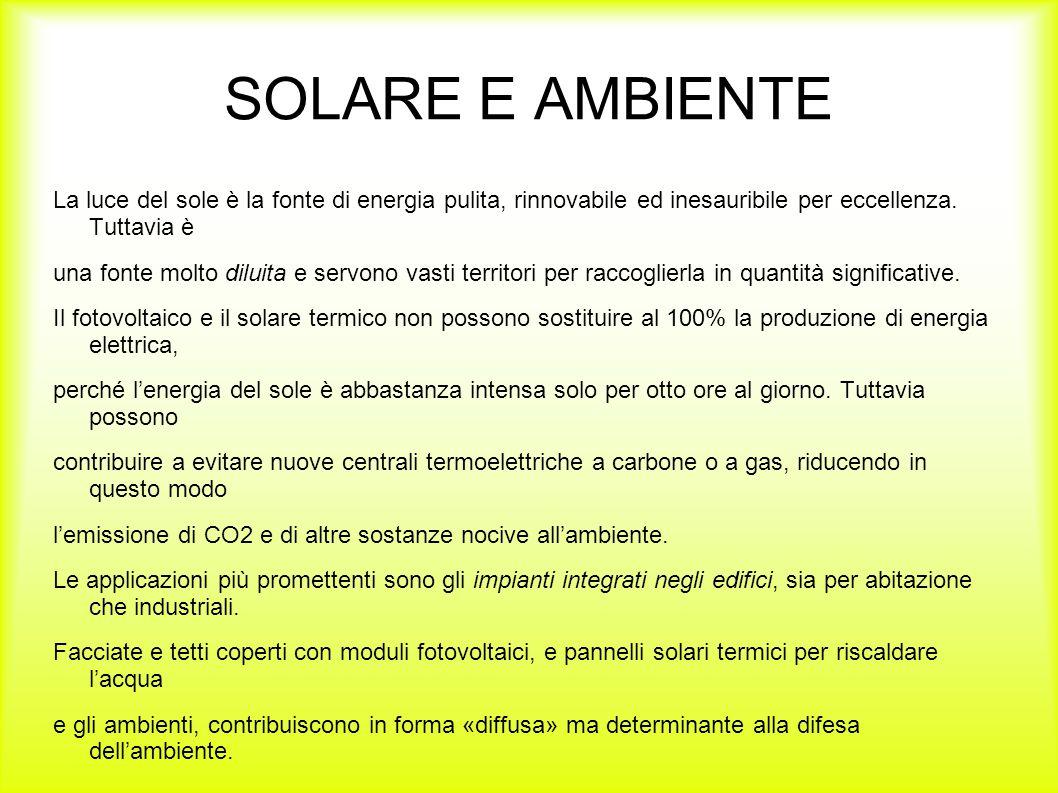 SOLARE E AMBIENTE La luce del sole è la fonte di energia pulita, rinnovabile ed inesauribile per eccellenza. Tuttavia è.