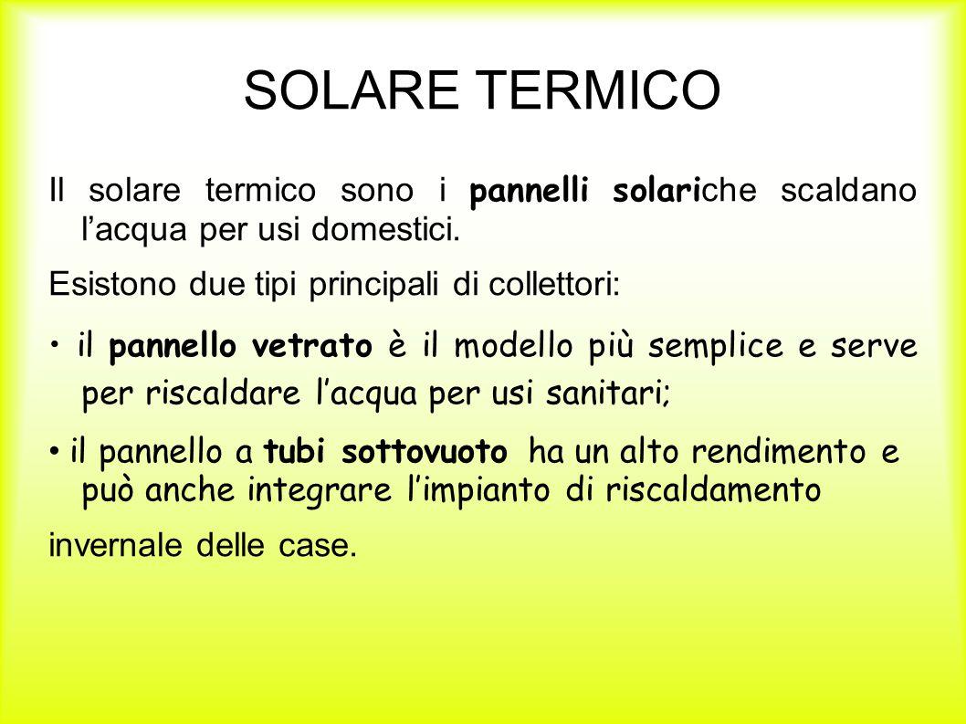 SOLARE TERMICO Il solare termico sono i pannelli solariche scaldano l'acqua per usi domestici. Esistono due tipi principali di collettori: