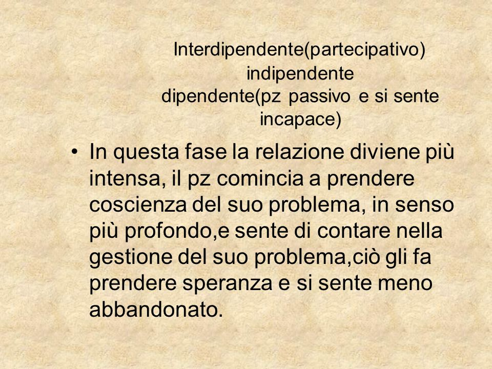 Interdipendente(partecipativo) indipendente dipendente(pz passivo e si sente incapace)