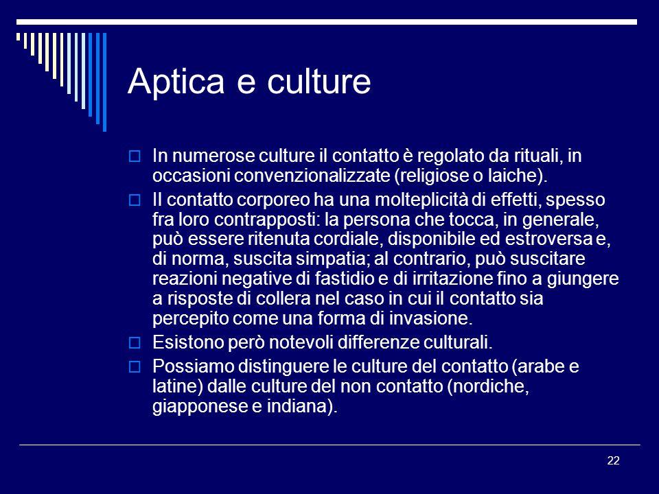 Aptica e culture In numerose culture il contatto è regolato da rituali, in occasioni convenzionalizzate (religiose o laiche).