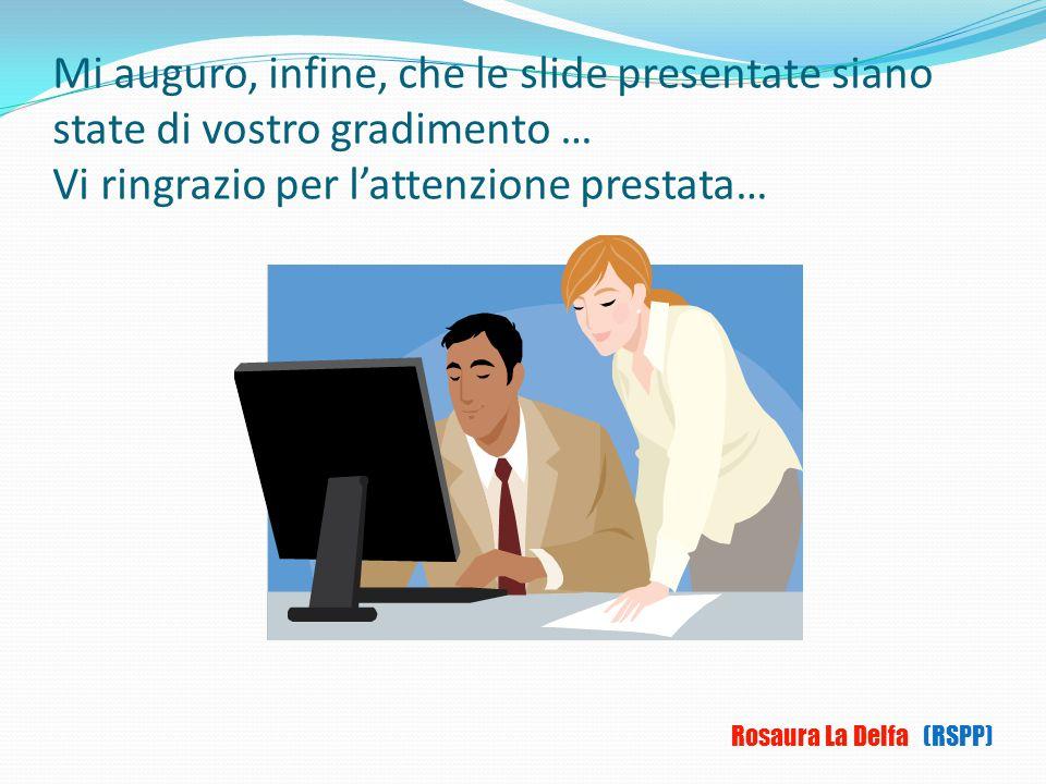 Mi auguro, infine, che le slide presentate siano state di vostro gradimento … Vi ringrazio per l'attenzione prestata…