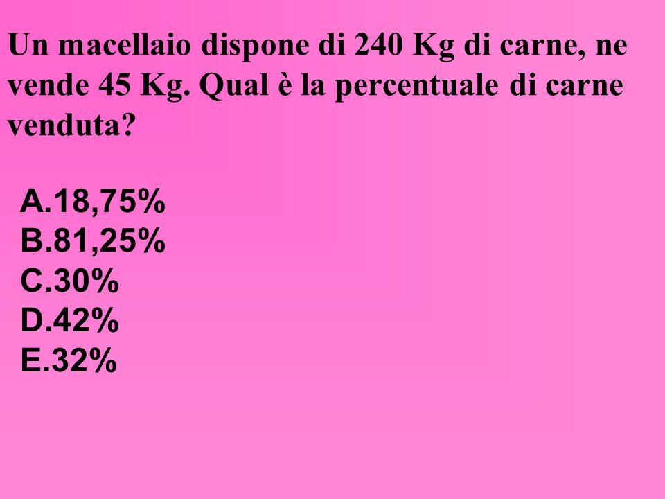 Un macellaio dispone di 240 Kg di carne, ne vende 45 Kg