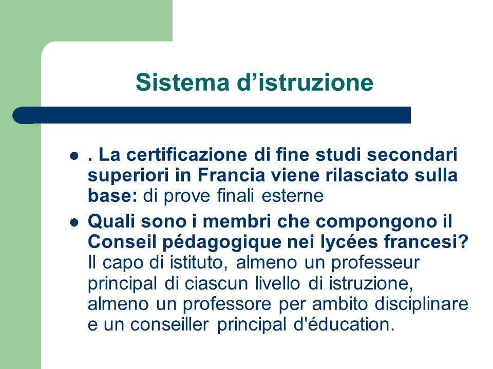 Sistema d'istruzione . La certificazione di fine studi secondari superiori in Francia viene rilasciato sulla base: di prove finali esterne.