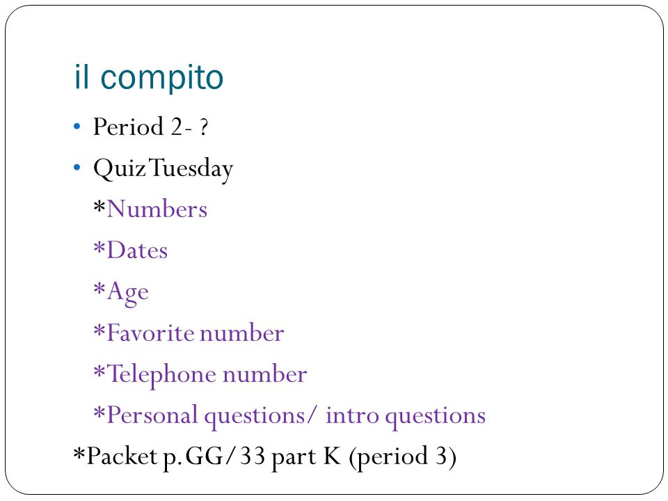 il compito Period 2- Quiz Tuesday *Numbers *Dates *Age