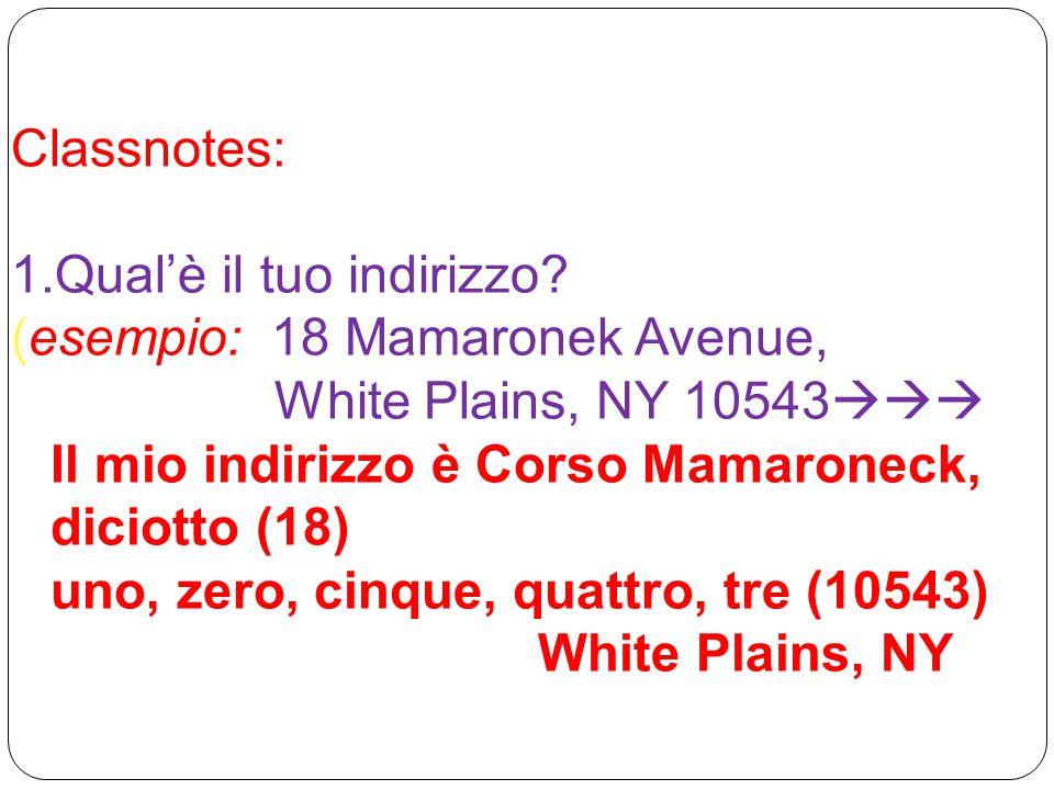Classnotes: Qual'è il tuo indirizzo (esempio: 18 Mamaronek Avenue, White Plains, NY 10543 Il mio indirizzo è Corso Mamaroneck, diciotto (18)