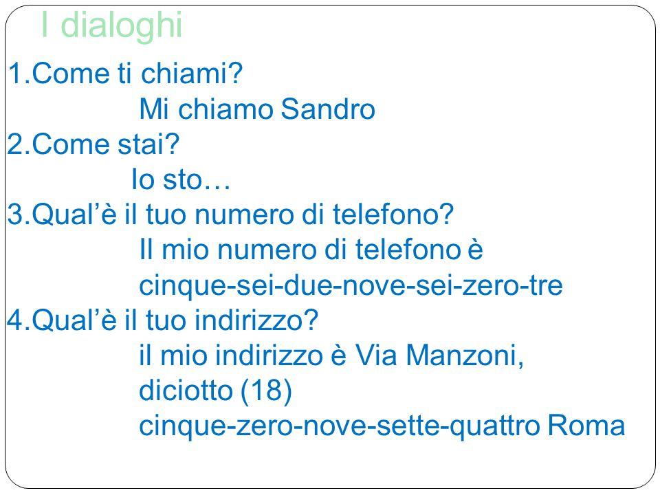 I dialoghi Come ti chiami Mi chiamo Sandro Come stai Io sto…