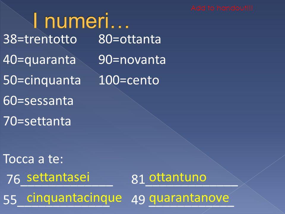 I numeri… 38=trentotto 40=quaranta 50=cinquanta 60=sessanta