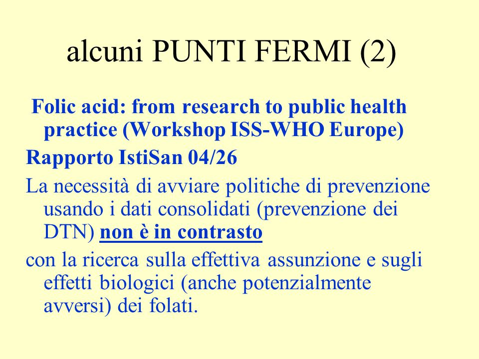 alcuni PUNTI FERMI (2) Folic acid: from research to public health practice (Workshop ISS-WHO Europe)