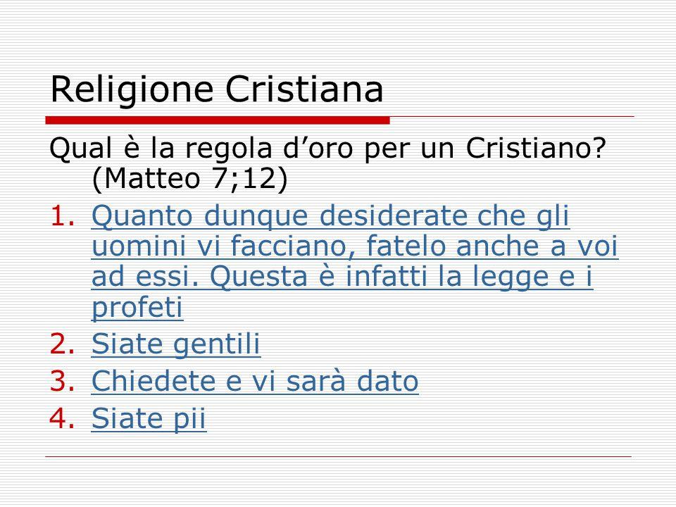 Religione Cristiana Qual è la regola d'oro per un Cristiano (Matteo 7;12)