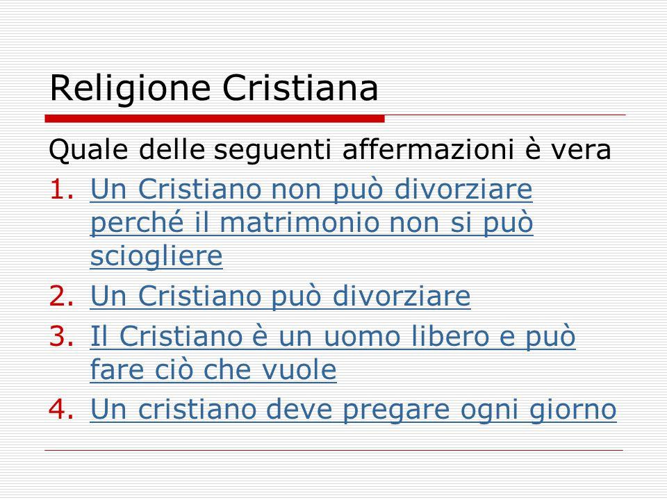 Religione Cristiana Quale delle seguenti affermazioni è vera