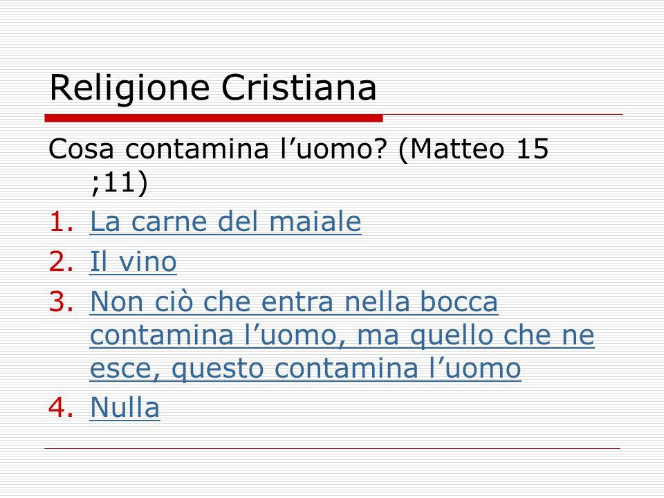 Religione Cristiana Cosa contamina l'uomo (Matteo 15 ;11)