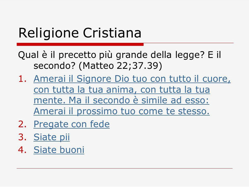 Religione Cristiana Qual è il precetto più grande della legge E il secondo (Matteo 22;37.39)