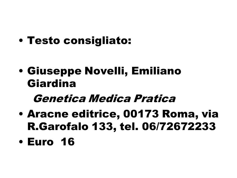 Testo consigliato: Giuseppe Novelli, Emiliano Giardina. Genetica Medica Pratica. Aracne editrice, 00173 Roma, via R.Garofalo 133, tel. 06/72672233.
