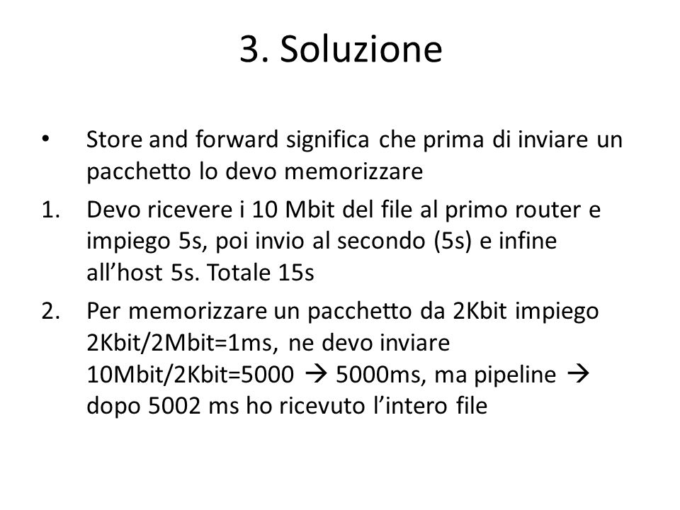 3. Soluzione Store and forward significa che prima di inviare un pacchetto lo devo memorizzare.
