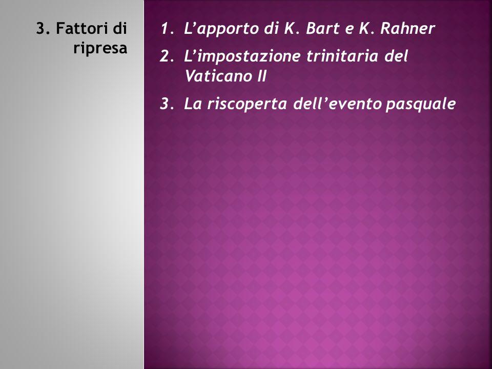 3. Fattori di ripresa L'apporto di K. Bart e K. Rahner. L'impostazione trinitaria del Vaticano II.