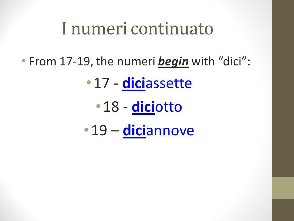 I numeri continuato 17 - diciassette 18 - diciotto 19 – diciannove