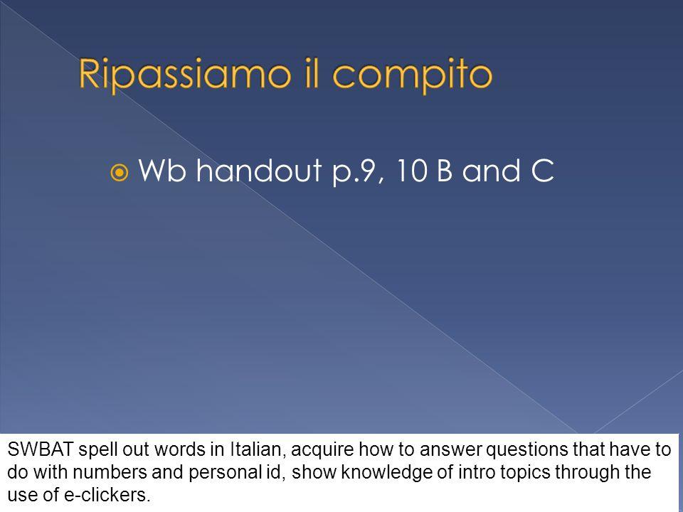 Ripassiamo il compito Wb handout p.9, 10 B and C