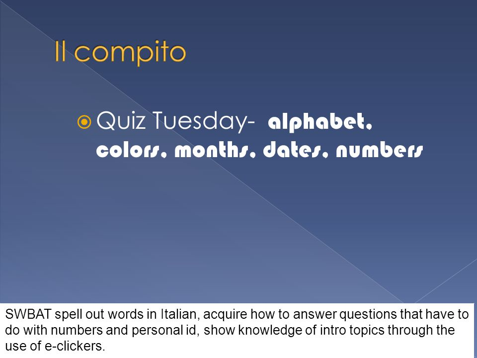 Il compito Quiz Tuesday- alphabet, colors, months, dates, numbers