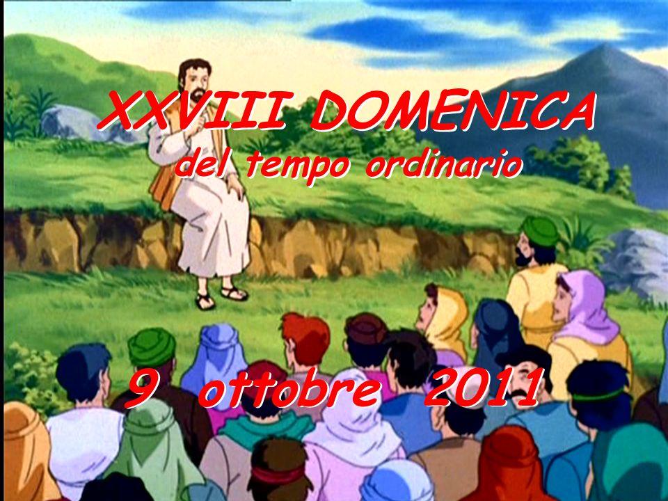 XXVIII DOMENICA 9 ottobre 2011