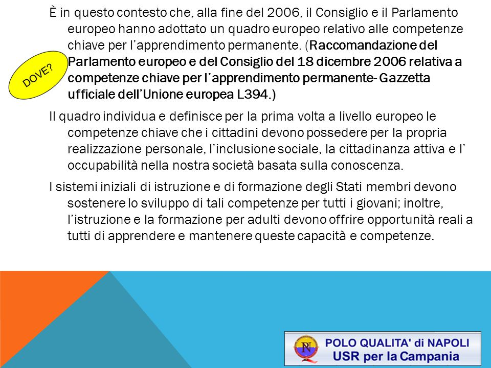 È in questo contesto che, alla fine del 2006, il Consiglio e il Parlamento europeo hanno adottato un quadro europeo relativo alle competenze chiave per l'apprendimento permanente.