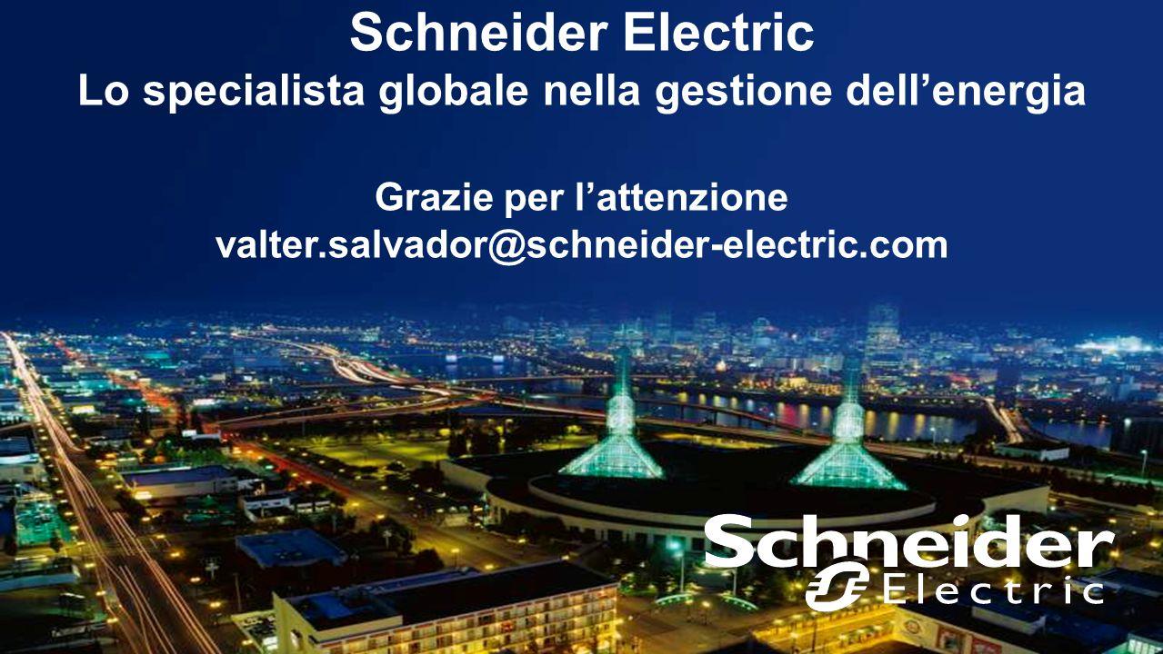 Schneider Electric Lo specialista globale nella gestione dell'energia Grazie per l'attenzione valter.salvador@schneider-electric.com