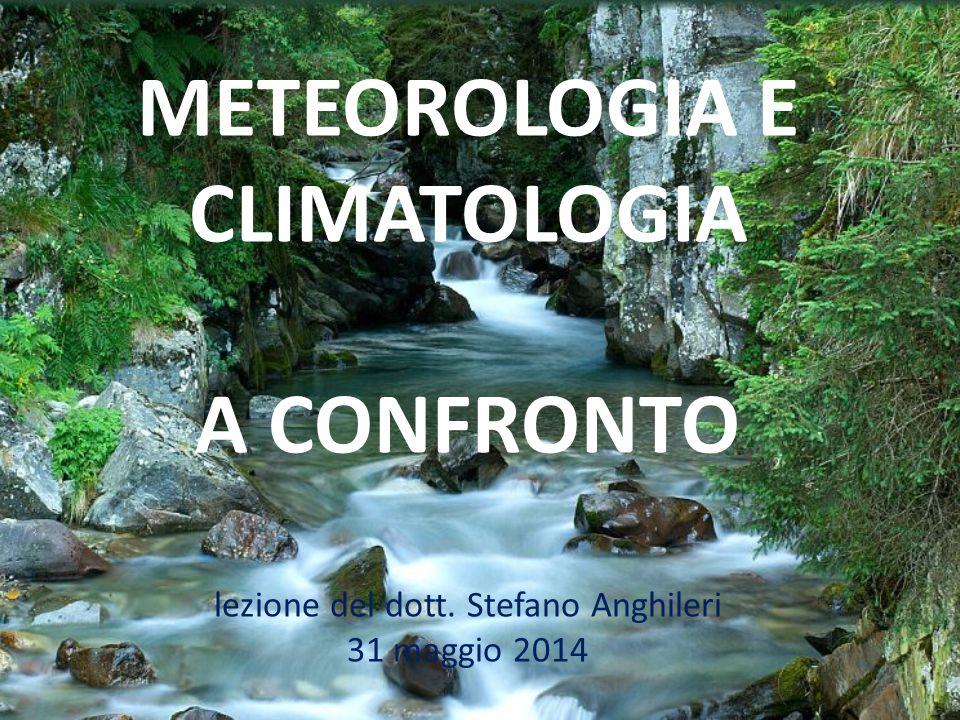 METEOROLOGIA E CLIMATOLOGIA A CONFRONTO lezione del dott