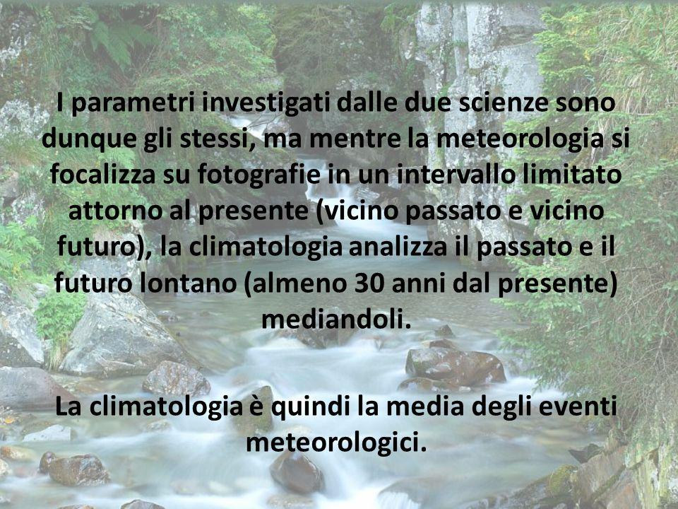 La climatologia è quindi la media degli eventi meteorologici.