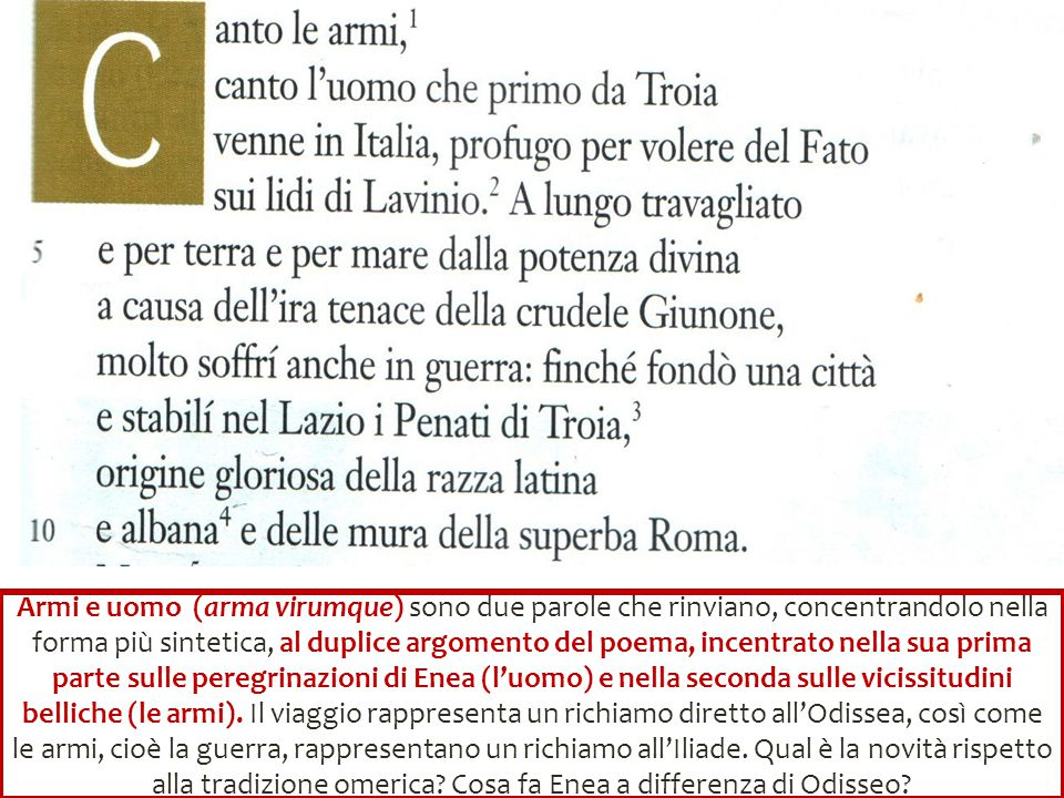 La novità, rispetto al modello omerico, è il tema encomiastico (cioè di elogio nei confronti di un'autorità, in questo caso dell'imperatore Augusto) delle origini di Roma da Enea, il tema della fondazione del primo nucleo della futura Roma.