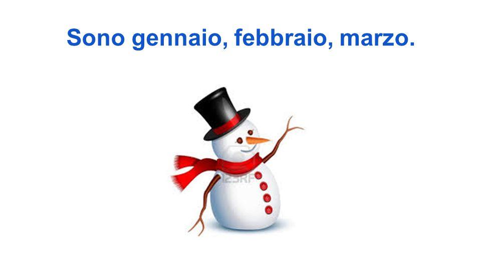 Sono gennaio, febbraio, marzo.