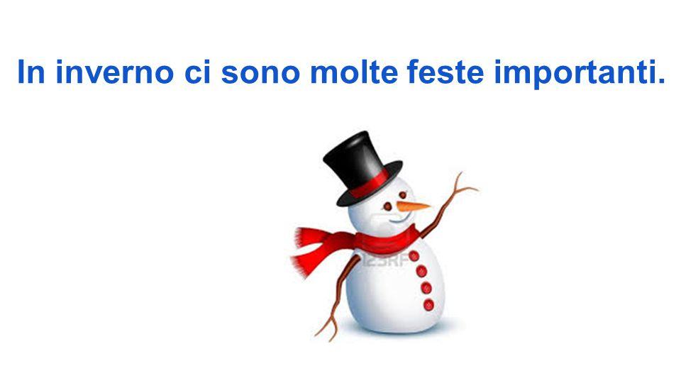 In inverno ci sono molte feste importanti.