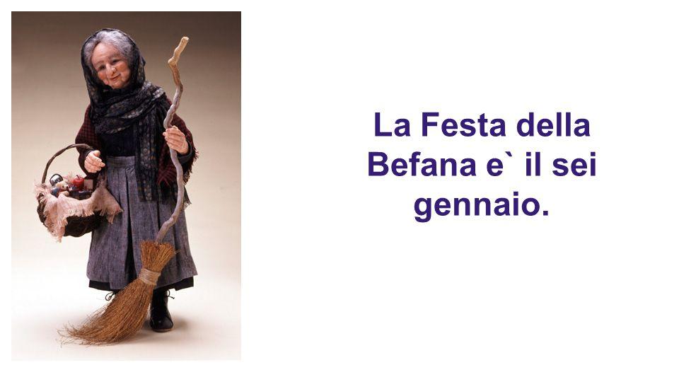 La Festa della Befana e` il sei gennaio.