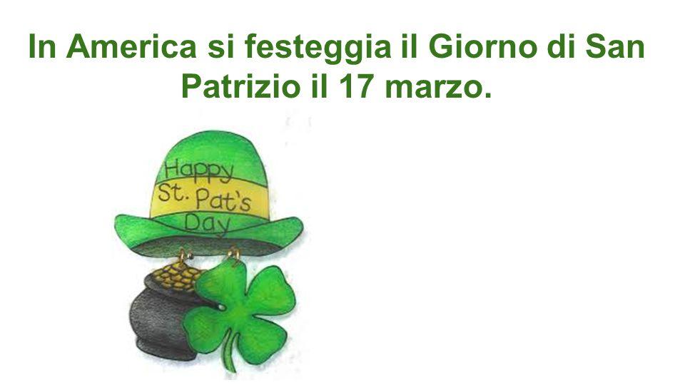 In America si festeggia il Giorno di San Patrizio il 17 marzo.