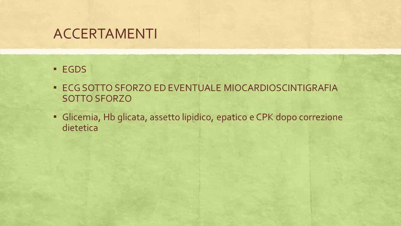ACCERTAMENTI EGDS. ECG SOTTO SFORZO ED EVENTUALE MIOCARDIOSCINTIGRAFIA SOTTO SFORZO.