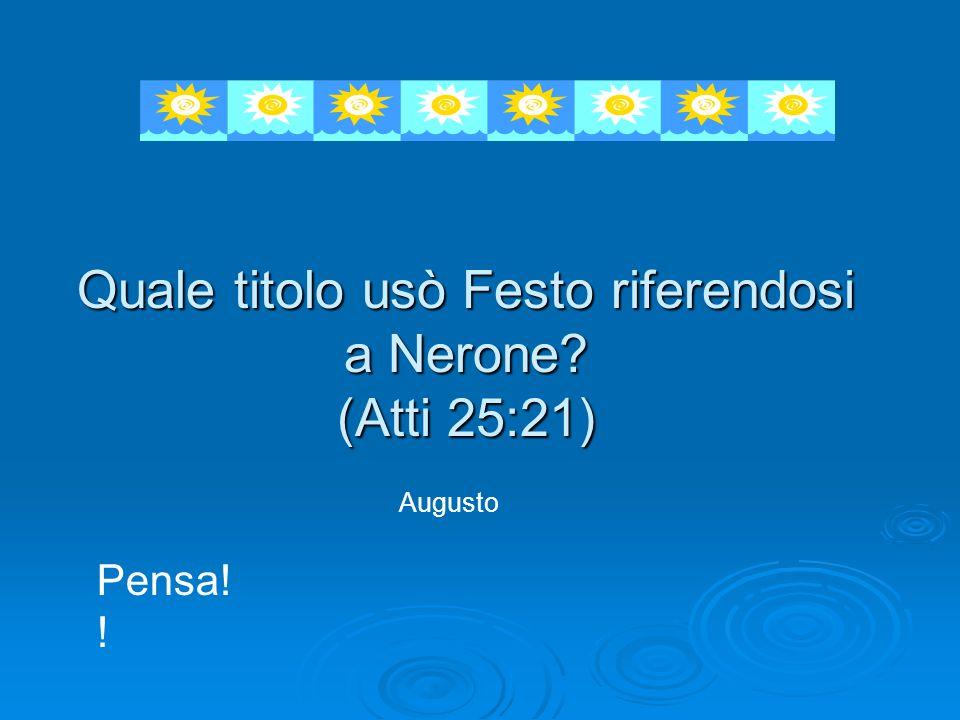 Quale titolo usò Festo riferendosi a Nerone (Atti 25:21)