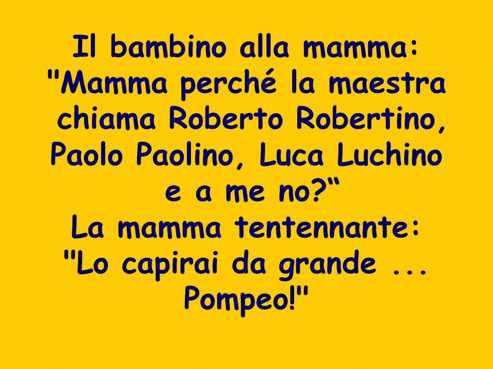 Mamma perché la maestra chiama Roberto Robertino,