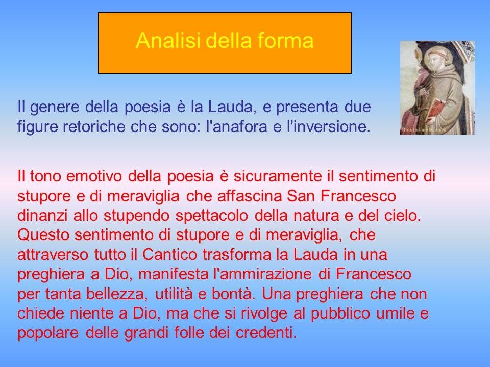Analisi della forma Il genere della poesia è la Lauda, e presenta due figure retoriche che sono: l anafora e l inversione.