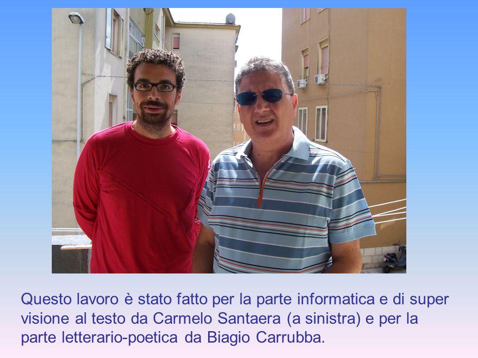 Questo lavoro è stato fatto per la parte informatica e di super visione al testo da Carmelo Santaera (a sinistra) e per la parte letterario-poetica da Biagio Carrubba.