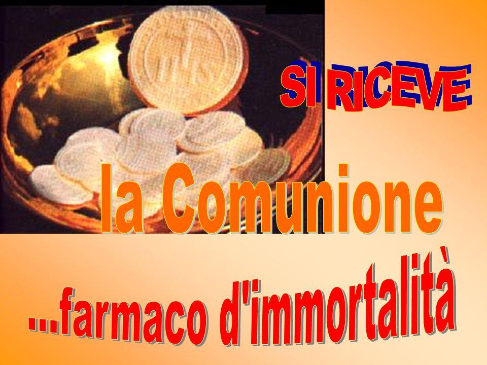 SI RICEVE la Comunione ...farmaco d immortalità