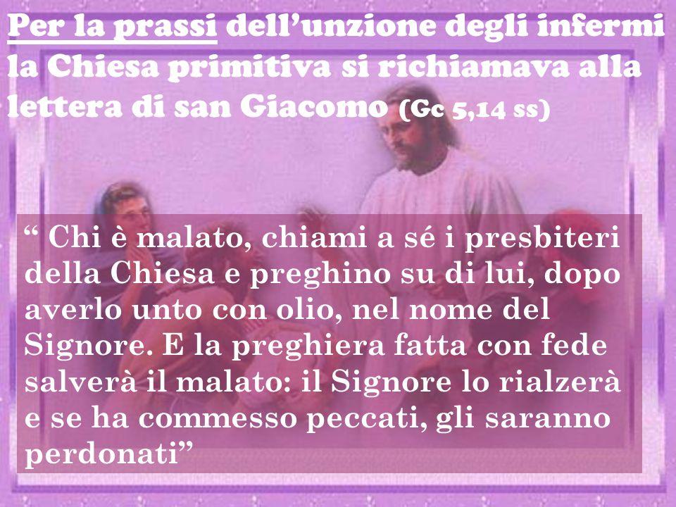 Per la prassi dell'unzione degli infermi la Chiesa primitiva si richiamava alla lettera di san Giacomo (Gc 5,14 ss)