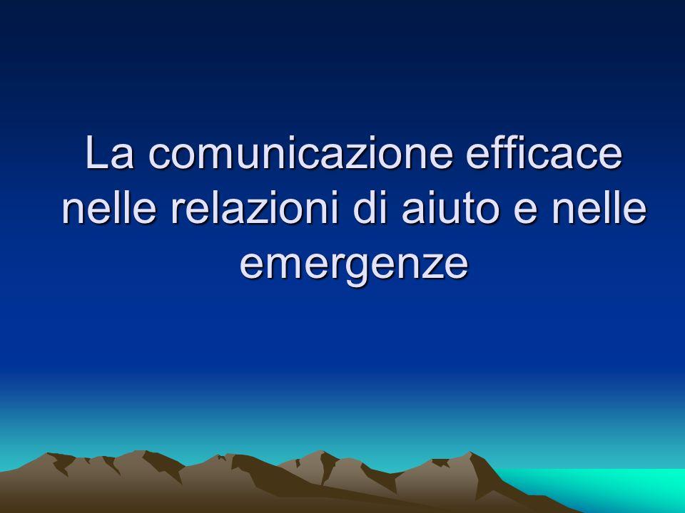 La comunicazione efficace nelle relazioni di aiuto e nelle emergenze