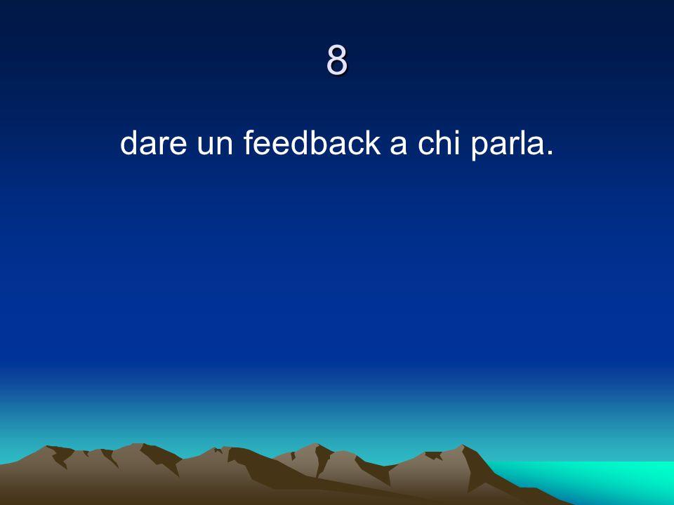 dare un feedback a chi parla.