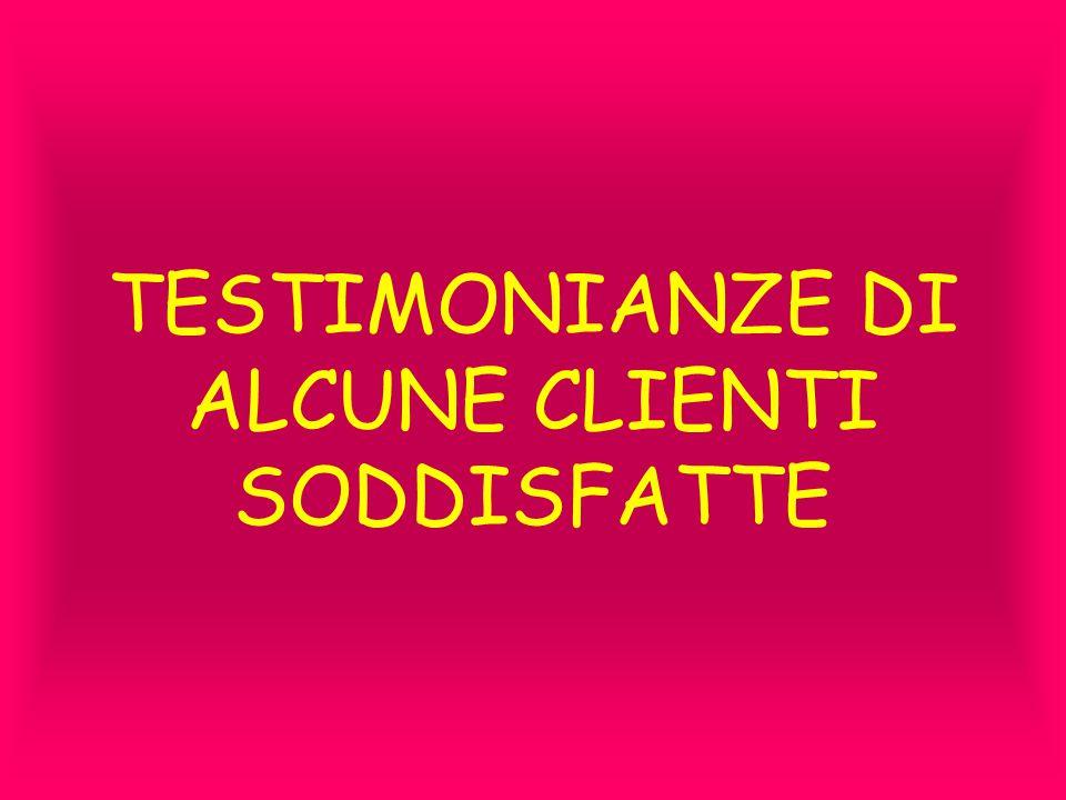 TESTIMONIANZE DI ALCUNE CLIENTI SODDISFATTE